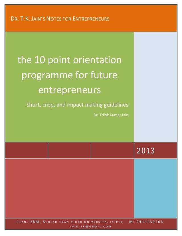 DR. T.K. JAIN'S NOTES FOR ENTREPRENEURS  the 10 point orientation programme for future entrepreneurs Short, crisp, and imp...