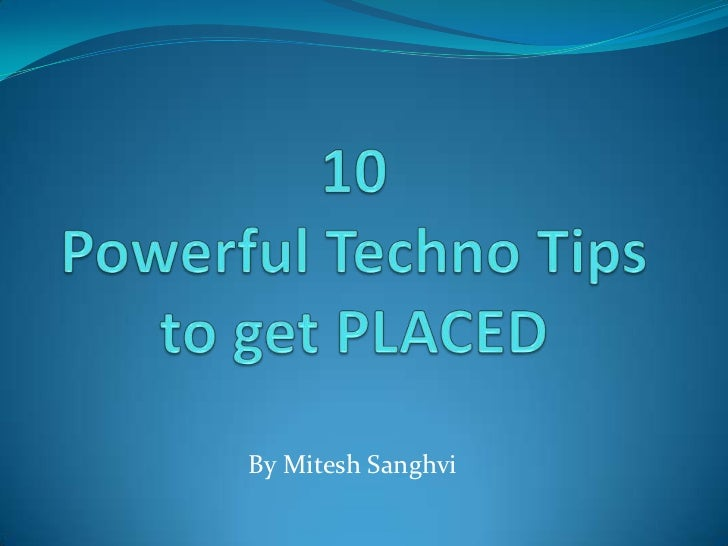 10 Powerful Techno Tips to get PLACED