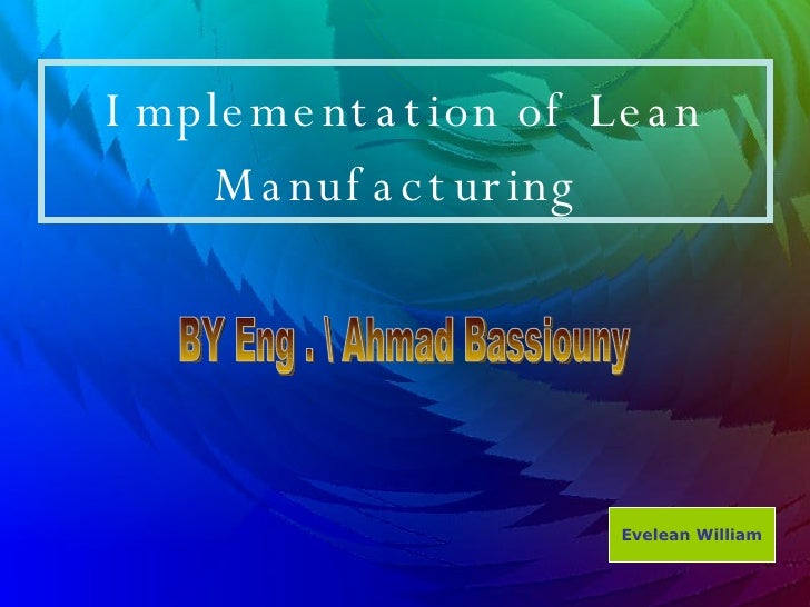 Implementation of Lean Manufacturing  Evelean William BY Eng .  Ahmad Bassiouny