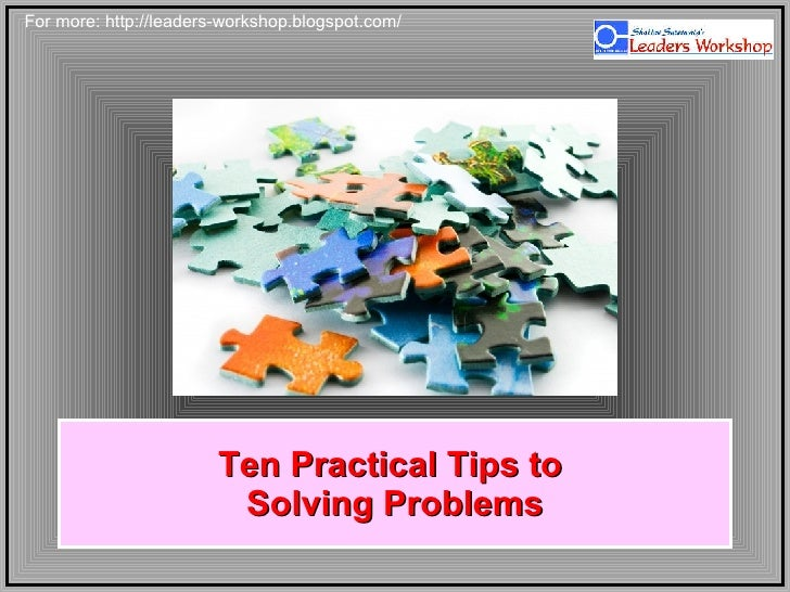 Ten Practical Tips to  Solving Problems