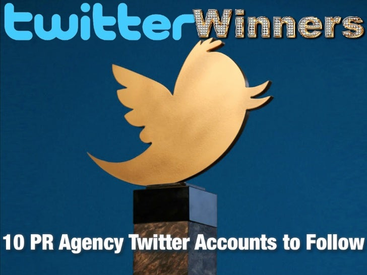 TWITTER WINNERS:                  10 PR Agency Twitter Accounts to                              FollowTwitter is one of th...