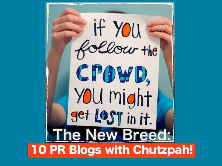 "The New Breed:                       10 PR Blogs with Chutzpah!The contenders in the ""PR blogs"" category represent an inte..."