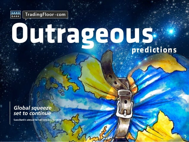 Outrageous  predictions  Global squeeze set to continue Saxo Bank's annual fat-tail forecasts for 2014