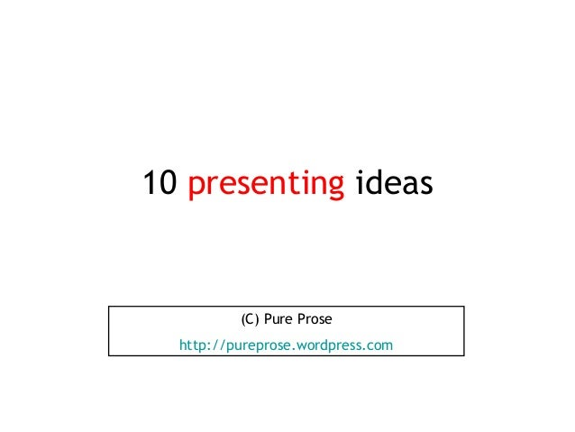 10 presenting ideas (C) Pure Prose http://pureprose.wordpress.com