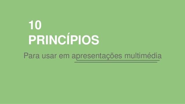 10 PRINCÍPIOS Para usar em apresentações multimédia