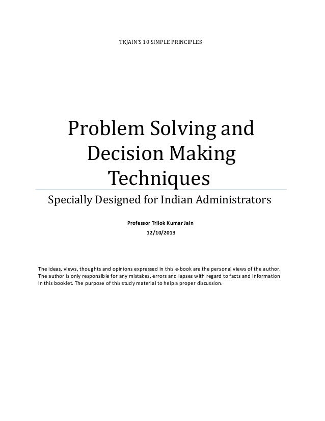 TKJAIN'S 10 SIMPLE PRINCIPLES  Problem Solving and Decision Making Techniques Specially Designed for Indian Administrators...
