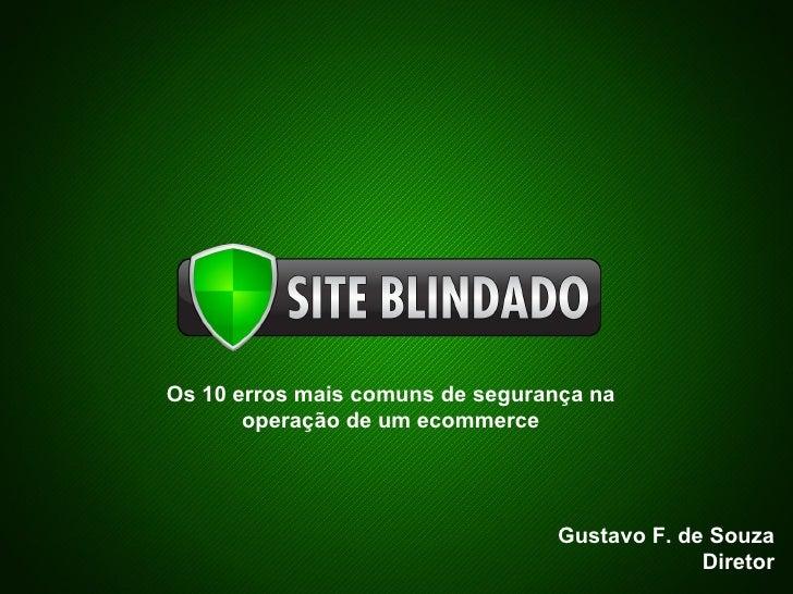 Os 10 erros mais comuns de segurança na       operação de um ecommerce                                  Gustavo F. de Souz...