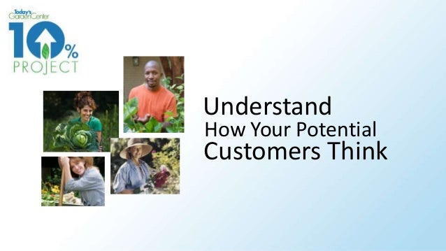 Understand How Potential Garden Center Customers Think: 10% Project