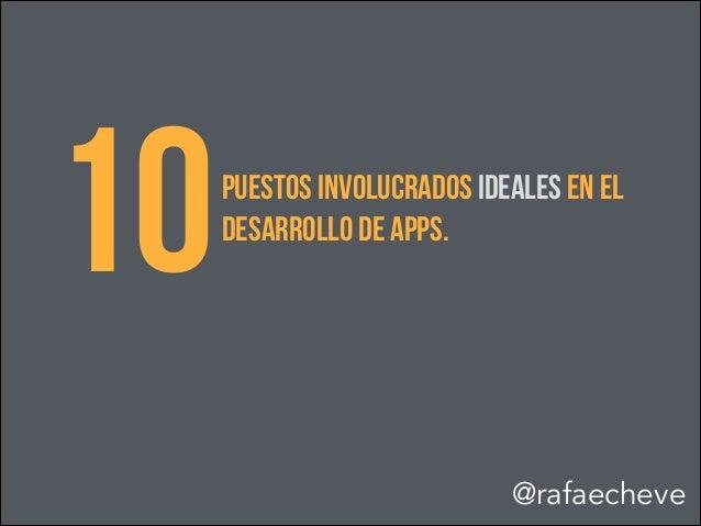 10PUESTOS INVOLUCRADOS IDEALES EN EL DESARROLLO DE APPS. @rafaecheve