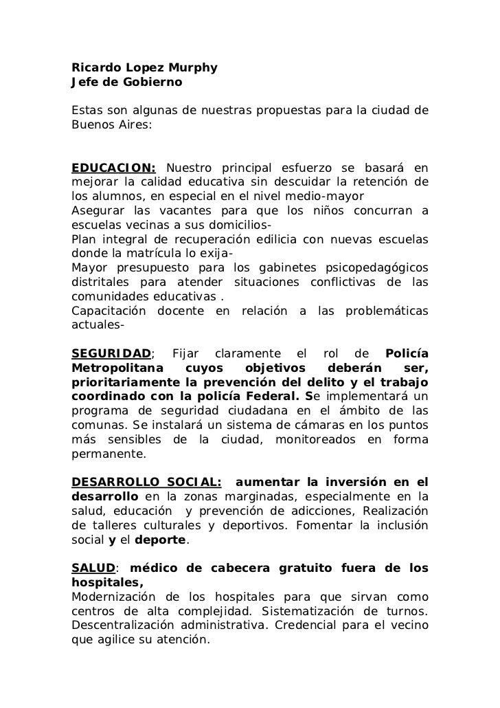 Ricardo Lopez MurphyJefe de GobiernoEstas son algunas de nuestras propuestas para la ciudad deBuenos Aires:EDUCACION: Nues...