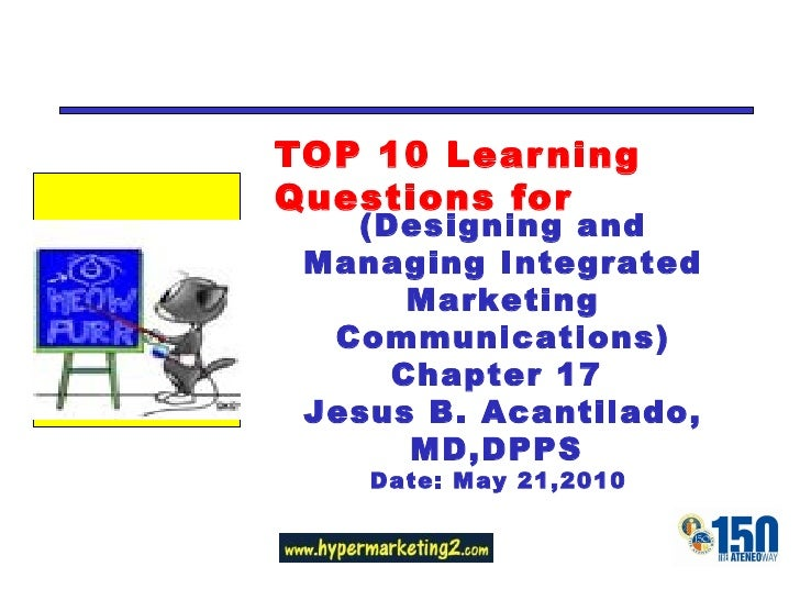 TOP 10 Learning Questions for (Designing and Managing Integrated Marketing Communications) Chapter 17  Jesus B. Acantilado...