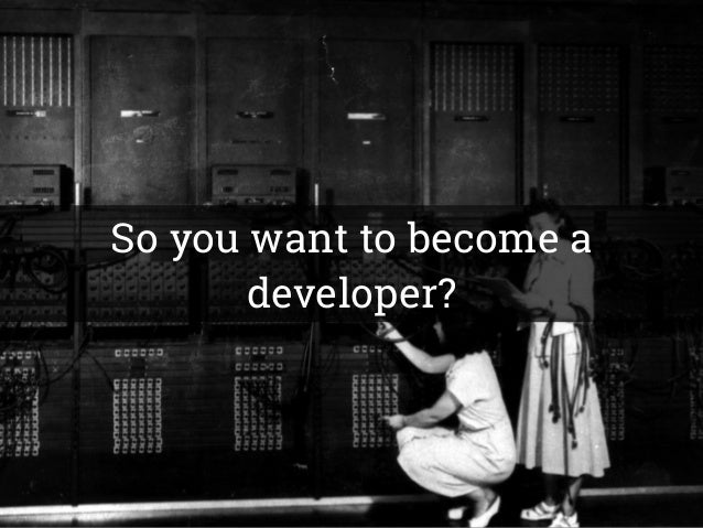 So you want to become a developer?