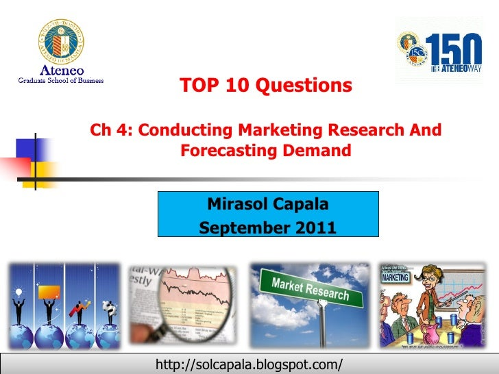 TOP 10 QuestionsCh 4: Conducting Marketing Research And          Forecasting Demand              Mirasol Capala           ...