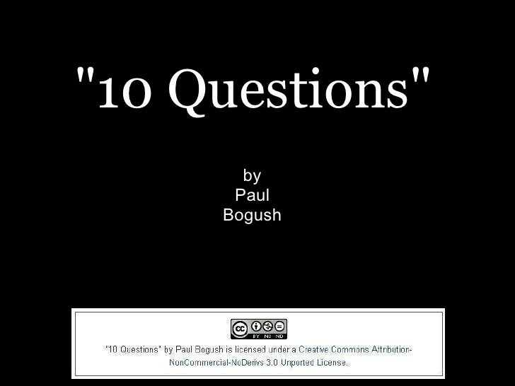 """""""10 Questions"""" by Paul Bogush"""