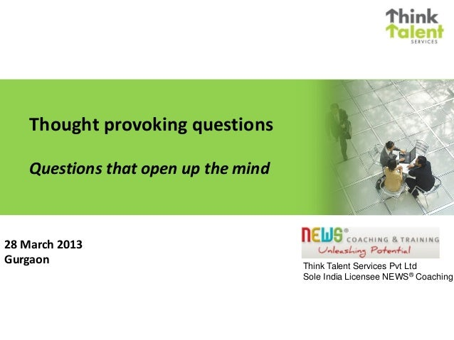 Thought provoking questions    Questions that open up the mind28 March 2013Gurgaon                               Think Tal...