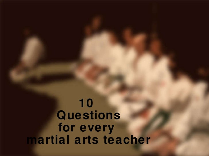 10  Questions for every  martial arts teacher