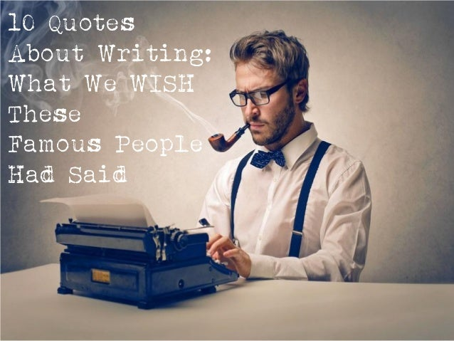 10 Quotes About Writing: What We WISH These Famous People Had Said