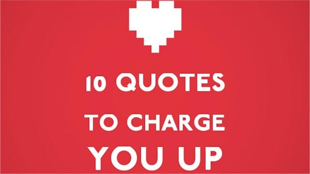10 Quotes to Charge You up