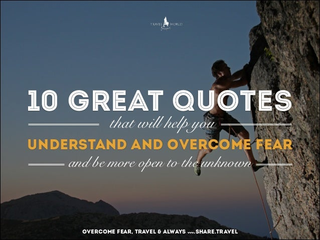 10 great quotes that will help you  understand and overcome fear and be more open to the unknown  overcome fear, travel & ...