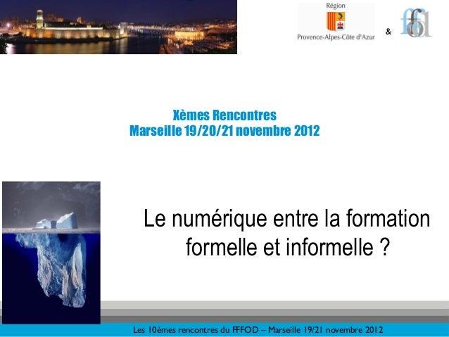 &!       Xèmes RencontresMarseille 19/20/21 novembre 2012  Le numérique entre la formation      formelle et informelle ?Le...