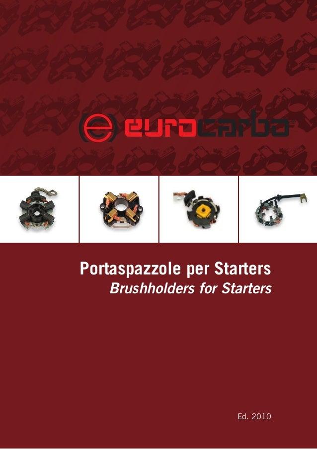 Portaspazzole per Starters Brushholders for Starters Ed. 2010