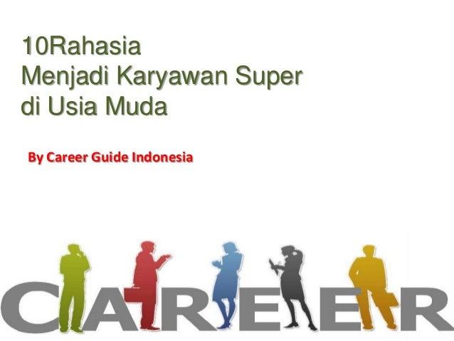 10Rahasia Menjadi Karyawan Super di Usia Muda By Career Guide Indonesia
