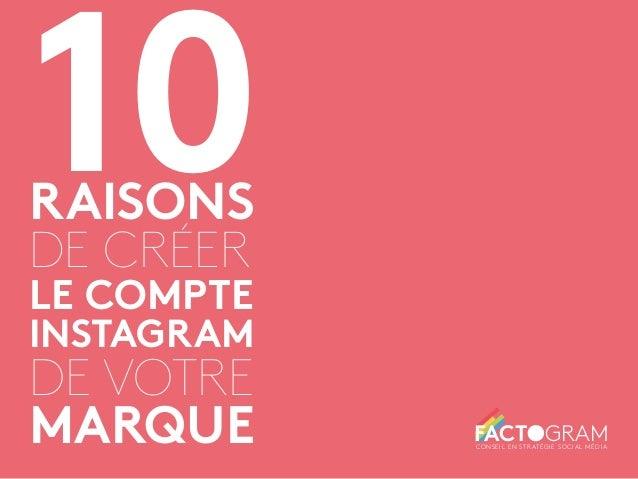 10  RAISONS  DE CRÉER  LE COMPTE  INSTAGRAM  DE VOTRE  MARQUE FACTOGRAM CONSEIL EN STRATÉGIE SOCIAL MÉDIA