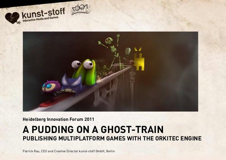 Patrick Rau: PUBLISHING MULTIPLATFORM GAMES WITH THE ORKITEC ENGINE
