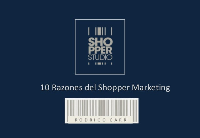 10 Razones del Shopper Marketing R O D R I G O C A R R