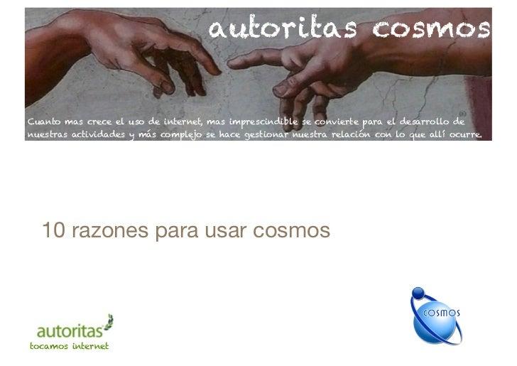 autoritas cosmosCuanto mas crece el uso de internet, mas imprescindible se convierte para el desarrollo denuestras activid...