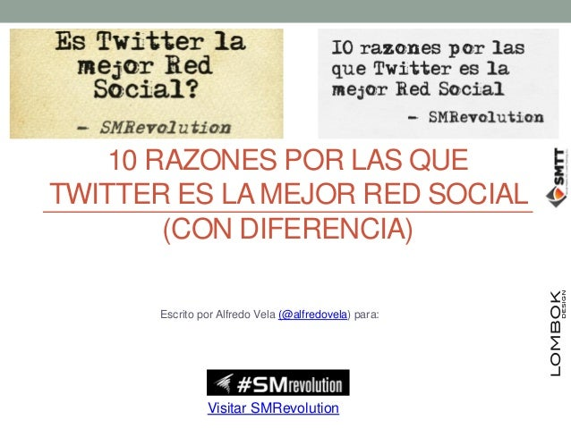 10 RAZONES POR LAS QUETWITTER ES LA MEJOR RED SOCIAL       (CON DIFERENCIA)      Escrito por Alfredo Vela (@alfredovela) p...