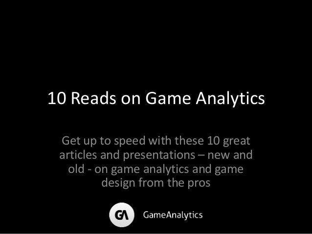 10 Reads on Game Analytics Get up to speed with these 10 great articles and presentations – new and old - on game analytic...