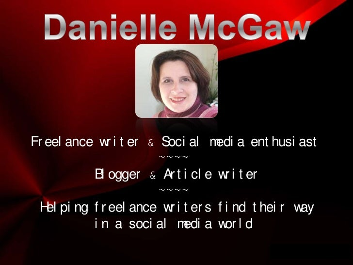 Danielle McGaw<br />Freelance writer & Social media enthusiast<br />~~~~<br />Blogger & Article writer<br />~~~~<br />Help...