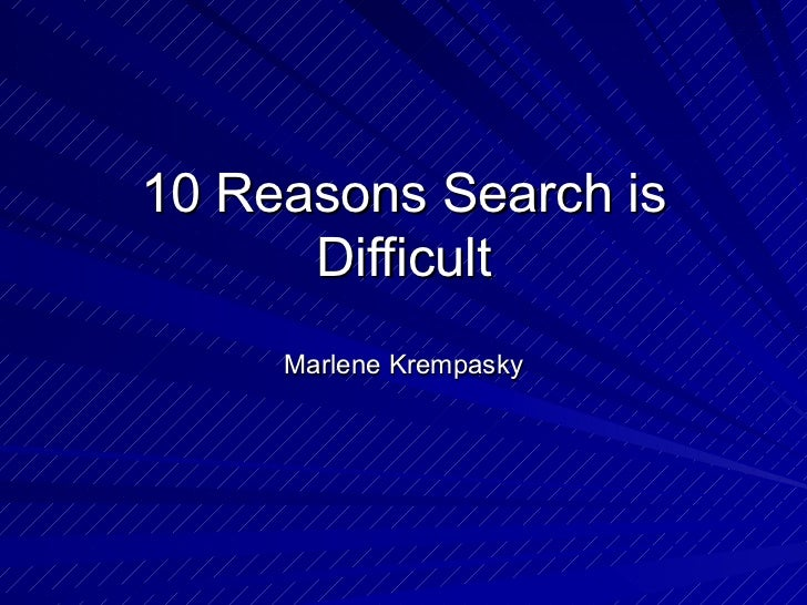 10 Reasons Search is Difficult Marlene Krempasky