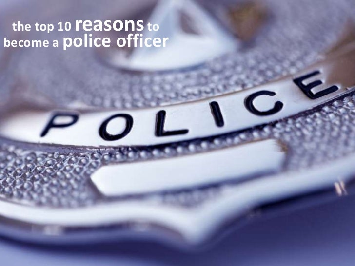 the top 10 reasons to<br />become a police officer<br />