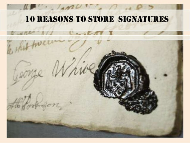 10 reasons to store signatures.
