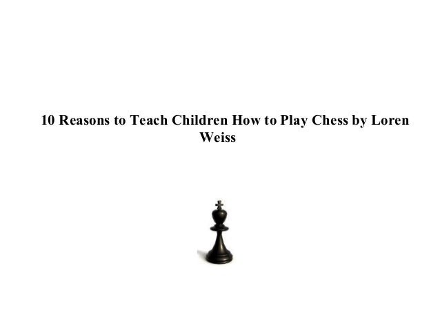 10 Reasons to Teach Children How to Play Chess by Loren                        Weiss