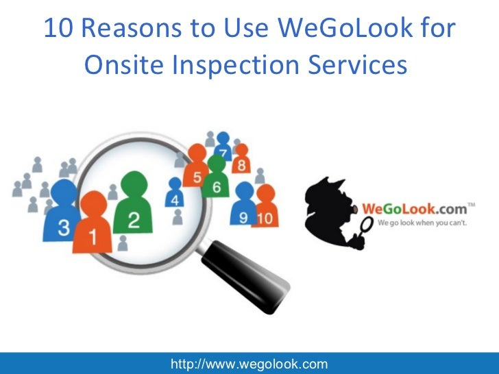 10 Reasons to Use WeGoLook for   Onsite Inspection Services         http://www.wegolook.com