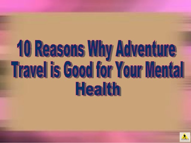 10 Reasons Why Adventure Travel is Good for Your Mental Health