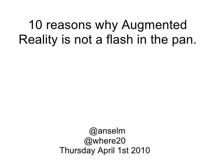 10 reasons why Augmented Reality is not a flash in the pan.    @anselm @where20 Thursday April 1st 2010