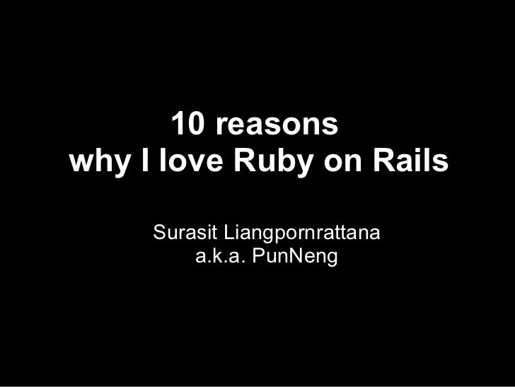 10 reasons why I love Ruby on Rails       Surasit Liangpornrattana          a.k.a. PunNeng