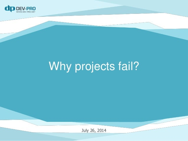 Why projects fail? July 26, 2014