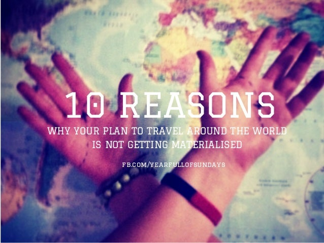10 reasons why your plan to travel around the world is not getting materialized