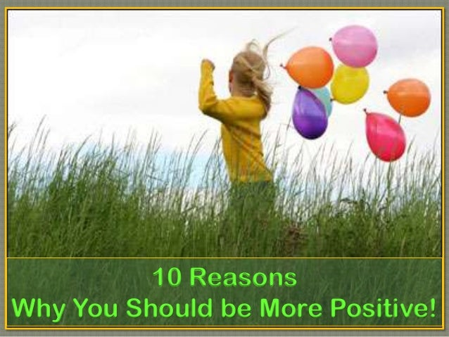 10 Reasons Why You Should be More Positive!