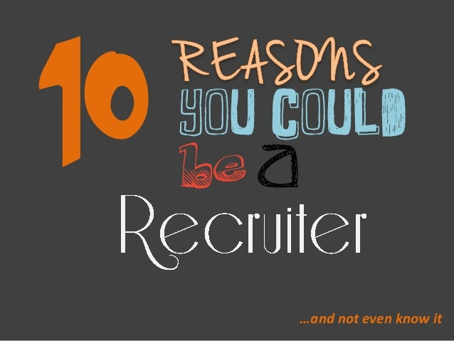 10 Reasons You Could be a Recruiter