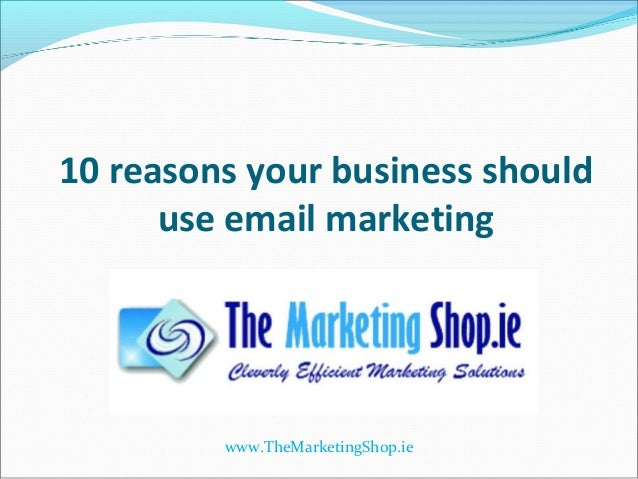 10 reasons your business should      use email marketing         www.TheMarketingShop.ie