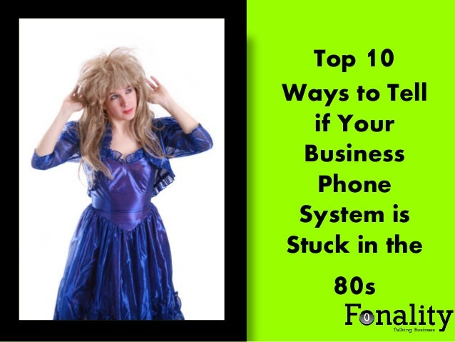 Top 10 Ways to Tell if Your Business Phone System is Stuck in the  80s