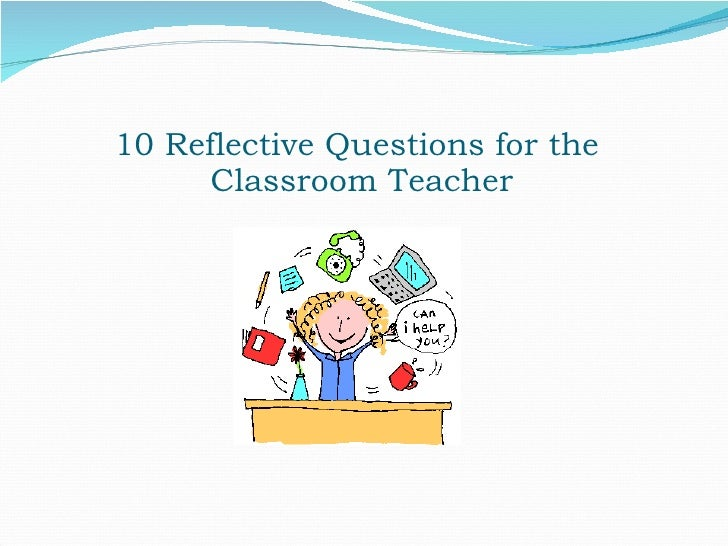 10 Reflective Questions for the       Classroom Teacher