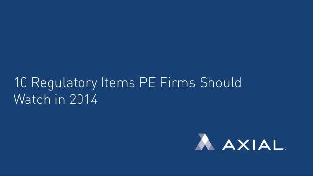 10 Regulatory Items PE Firms Should Watch in 2014