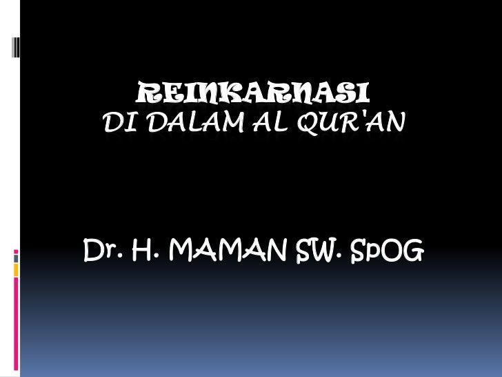 REINKARNASI DI DALAM AL QURANDr. H. MAMAN SW. SpOG